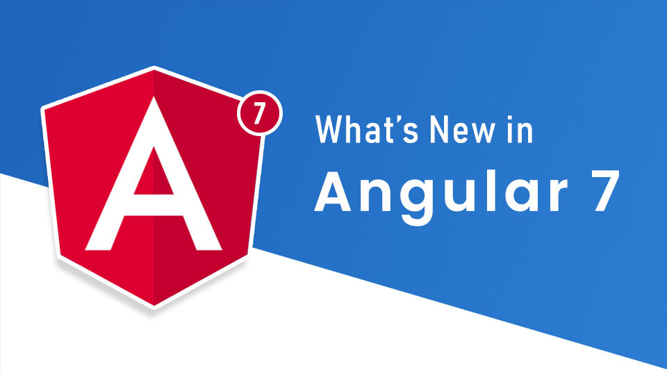 What's New in Angular 7: CLI Prompts, Virtual Scroll, Drag and Drop and more