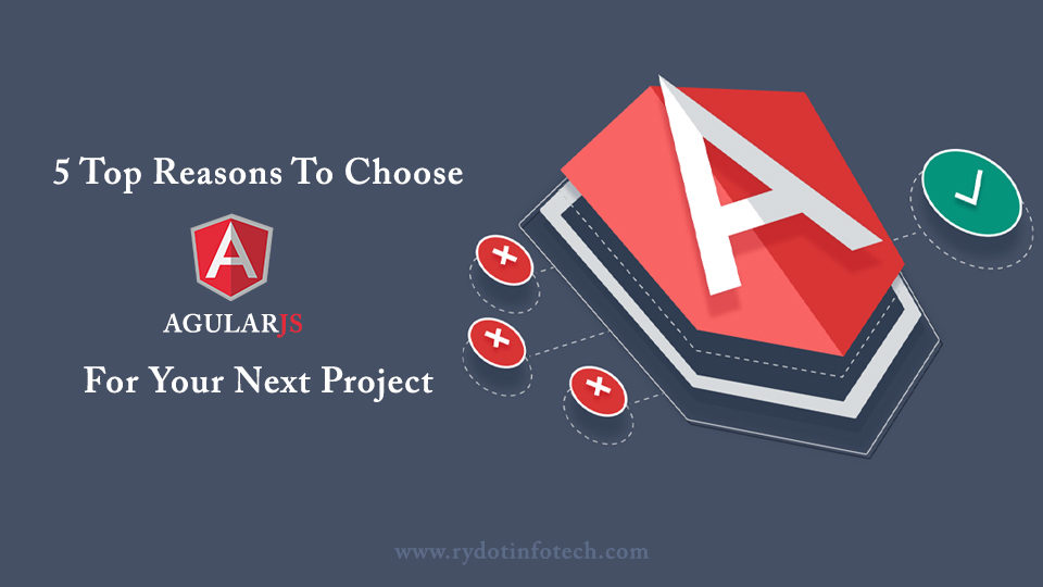 5 Top Reasons To Choose AngularJS For Web Application Development